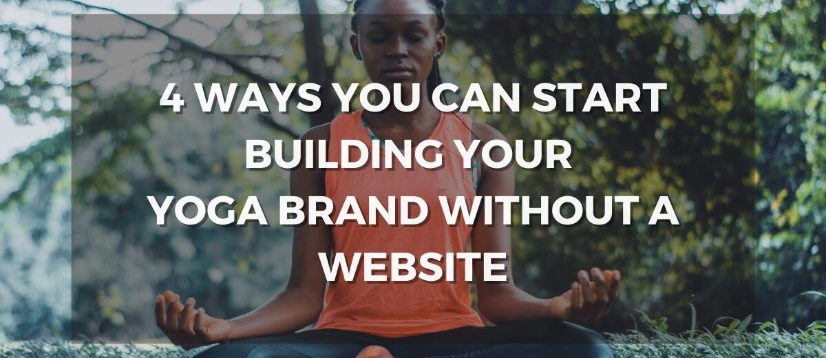 4 ways you can start building your yoga brand without a website