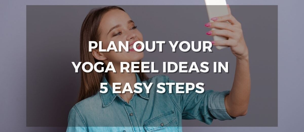 Plan Out Your Yoga Reel ideas in 5 easy steps