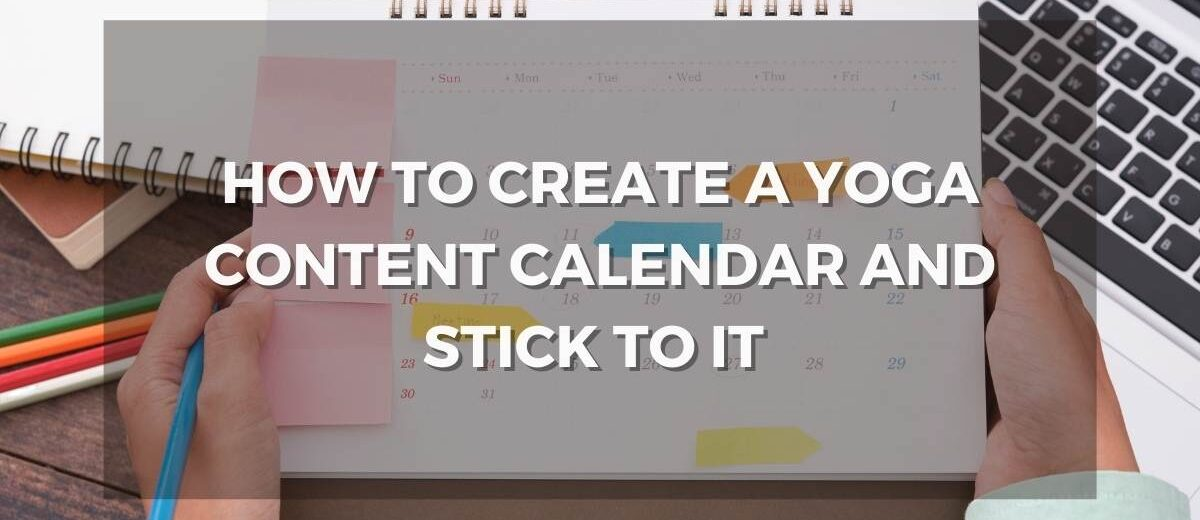 3 ways to create a yoga content calendar (and stick to it)