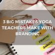 3 Yoga Branding Mistakes Most Teachers Make (and How to Avoid Them)